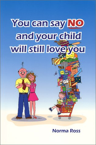9780970745101: You Can Say No and Your Child Will Still Love You