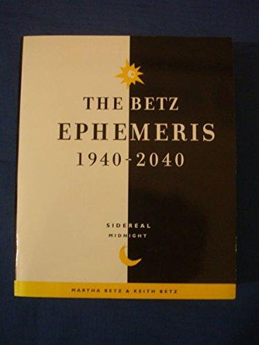 The Betz Ephemeris 1940-2040: Martha Betz, Keith Betz