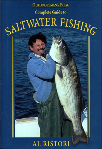 Complete Guide to Saltwater Fishing (Outdoorsman's Edge): Ristori, Al