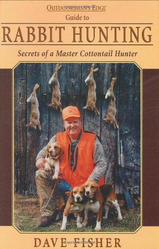 Rabbit Hunting : Secrets of a Master: Dave Fisher; Al
