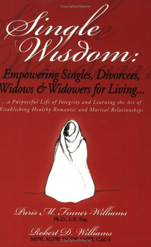 Single Wisdom: Empowering Singles, Divorcees, Widows & Widowers for Living--A Purposeful Life ...