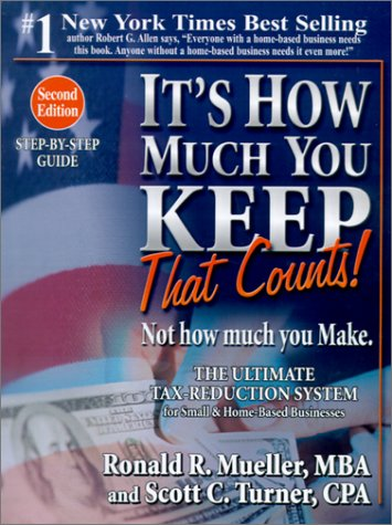 9780970753823: It's How Much You Keep That Counts! Not How Much You Make.: The Ultimate Tax-Reduction System for Small and Home-Based Businesses