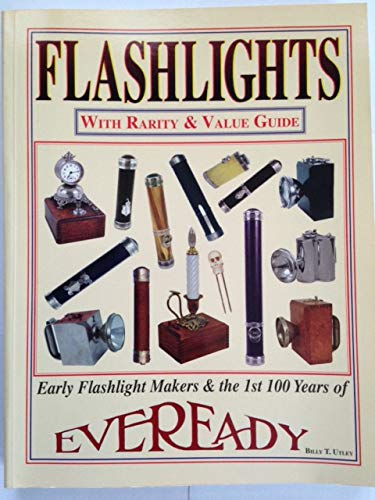 9780970755940: Flashlights: Early flashlight makers & the 1st 100 years of Eveready