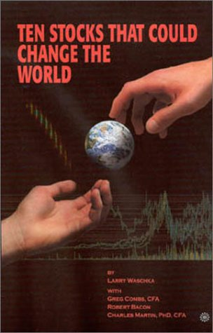 Ten Stocks That Could Change the World: Larry Waschka, Greg Combs, Charles Martin, Robert Bacon