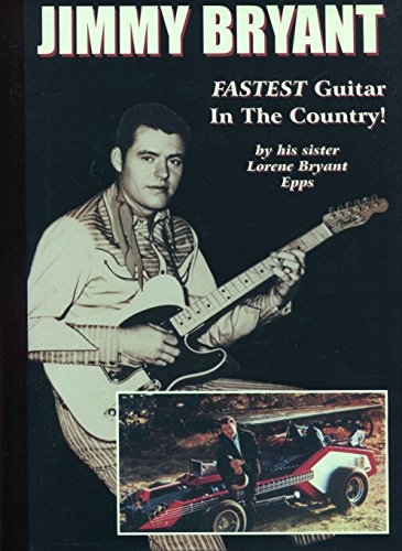 Fastest guitar in the country: The Jimmy Bryant story : a biography: Lorene Bryant Epps