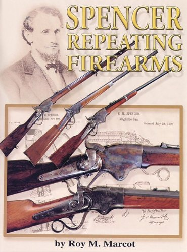 Spencer Repeating Firearms.: Marcot, Roy.