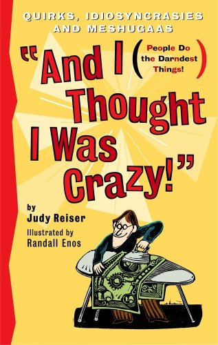 And I Thought I Was Crazy! Quirks,: Reiser, Judy