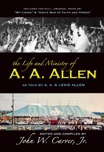 9780970762467: The Life and Ministry of A. A. Allen: Including the full texts of