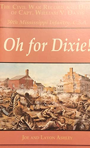 9780970763501: Oh for Dixie!: The Civil War Record and Diary of Capt. William V. Davis, 30th Mississippi Infantry, C. S. A.