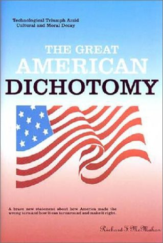 9780970764546: The Great American Dichotomy: Technological Triumph Amid Cultural and Moral Decay