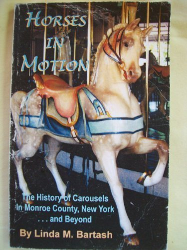 9780970764614: Horses in Motion: History of Carousels in Monroe County, NY & Beyond