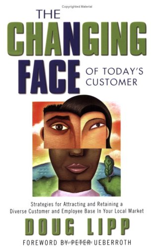 9780970764829: The Changing Face of Today's Customer: Strategies for Attracting and Retaining a Diverse Customer and Employee Base In Your Local Market
