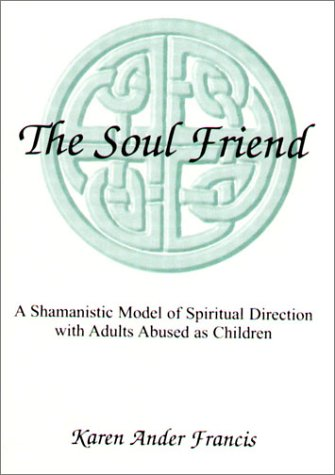 9780970765802: The Soul Friend: Spiritual Direction with Adults Abused as Children