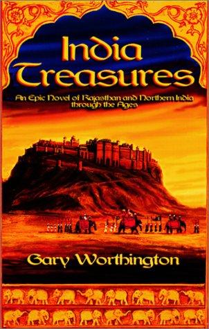 India Treasures : An Epic Novel of: Worthington, Gary