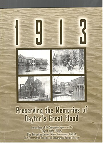 9780970767912: 1913 - Preserving the Memories of Dayton's Great Flood: Proceedings of the Symposium, October 22, 2002, with a Guide to Resources on the Flood of 1913