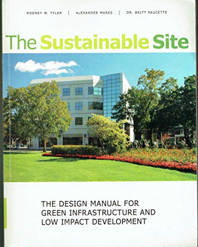 The Sustainable Site: The Design Manual for: Rodney W. Tyler,