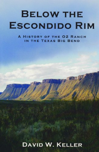 9780970770936: Below The Escondido Rim: A History of the O2 Ranch in the Texas Big Bend