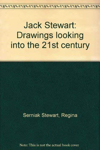 Jack Stewart - Drawings: Looking Into The 21st Century.: Stewart, Regina Serniak.