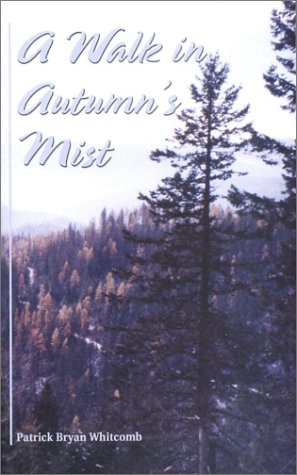A Walk in Autumn's Mist (Signed By Author): Whitcomb, Patrick Bryan
