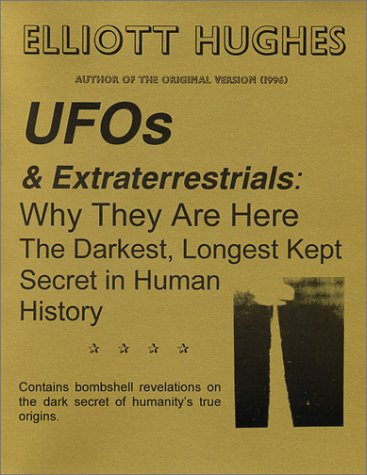 9780970787316: UFOs & Extraterrestrials : Why They Are Here : The Darkest, Longest Kept Secret in Human History