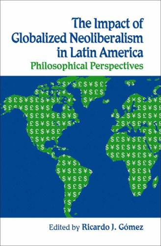 The Impact of Globalized Neoliberalism in Latin America: Philosophical Perspectives: Gomez, Ricardo...