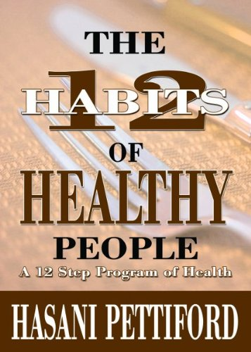 The 12 Habits of Healthy People: A 12 Step Program of Health: Hasani Pettiford