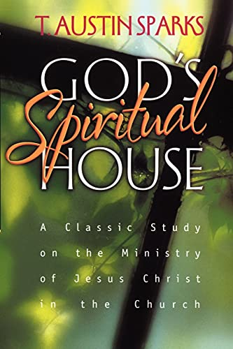 God's Spiritual House: A Classic Study on the Ministry of Jesus Christ in the Church (0970791909) by T. Austin Sparks