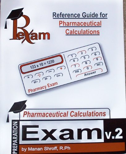 Reference Guide for Pharmaceutical Calculations: Preparation Exam,: Manan Shroff