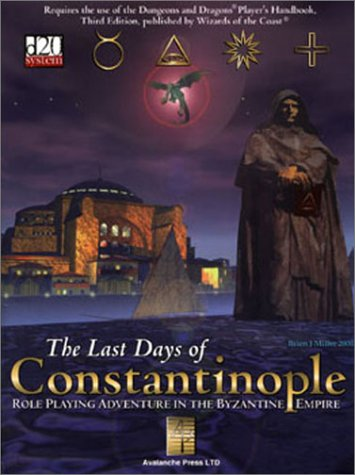 Last Days of Constantinople : Role Playing Adventure in the Byzantine Empire (d20)