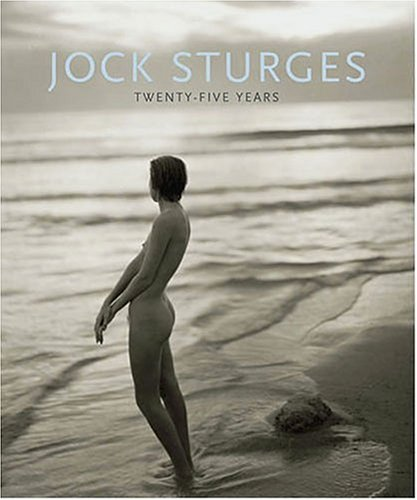 Jock Sturges: Twenty-Five Years: Sturges, Jock and Cava, Paul
