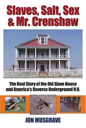 9780970798459: Slaves, Salt, Sex & Mr. Crenshaw: The Real Story of the Old Slave House and America's Reverse Underground R.R.