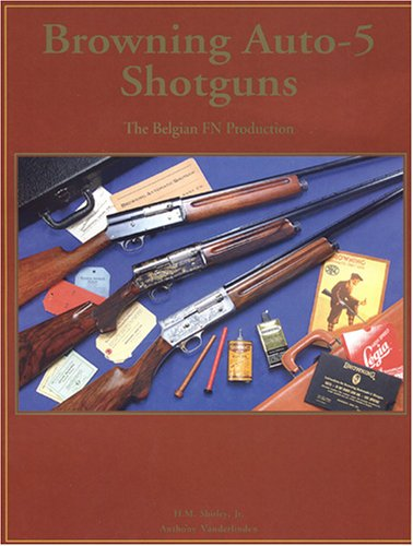 Browning Auto-5 Shotguns: The Belgian FN Production: Shirley Jr., H.