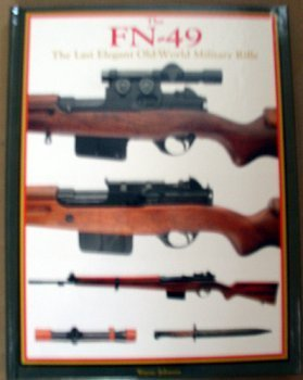 9780970799722: The FN-49 The Last Elegant Old-World Military Rifle