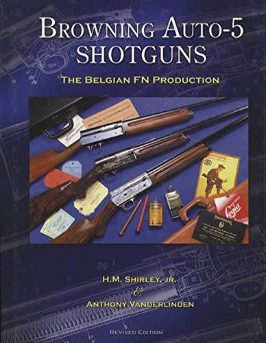 BROWNING AUTO-5 SHOTGUNS: THE BELGIAN FN PRODUCTION: Shirley, H.M. Jr. and Vanderlinden, Anthony