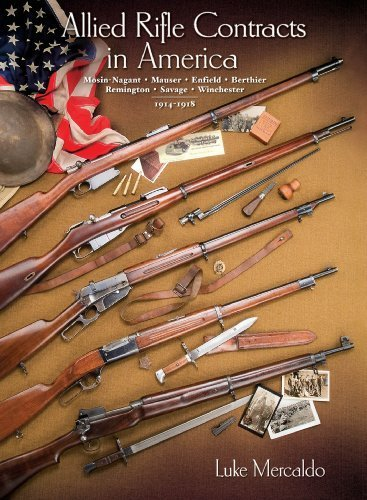ALLIED RIFLE CONTRACTS IN AMERICA 1914-1918: MOSIN-NAGANT,: Mercaldo, Luke; Firestone,