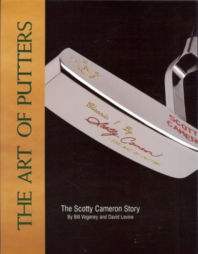 The Art of Putters: The Scotty Cameron: Vogeney, Bill and
