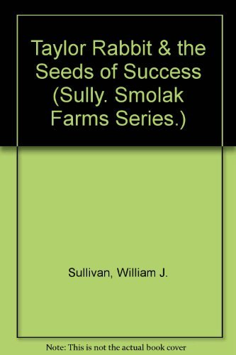 Taylor Rabbit & the Seeds of Success: Sully;Sullivan, William J.