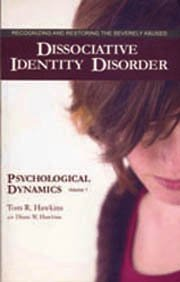 9780970807359: Dissociative Identity Disorder: Recognizing and Restoring the Severely Abused (Volume 1: Psychological Dynamics)