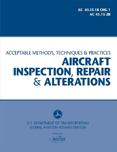 Aircraft Inspection, Repair & Alterations: AC 43.13-1B CHG 1 & 2A (Acceptable Methods, Techniques...