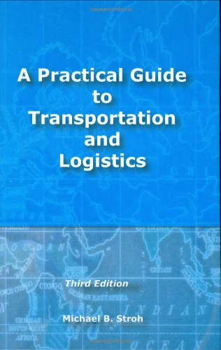 A Practical Guide to Transportation and Logistics: Michael B. Stroh