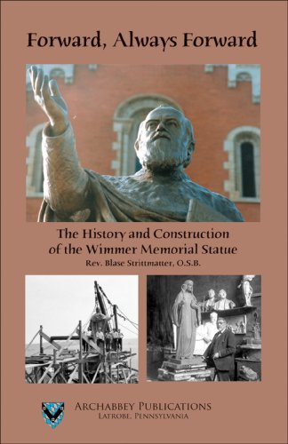 Forward, Always Forward: The History and Construction of the Wimmer Memorial Statue: Rev. Blase ...