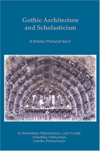 Gothic Architecture and Scholasticism: Panofsky, Erwin