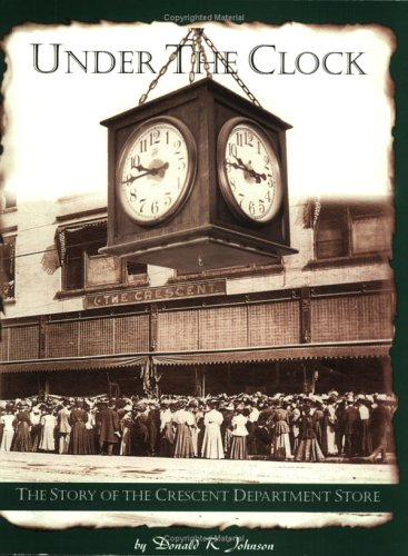 9780970822741: Under the Clock: The Story of the Crescent Department Store