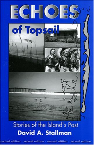 Echoes of Topsail, Stories of the Island's Past, (signed Second edition): Stallman, David A.