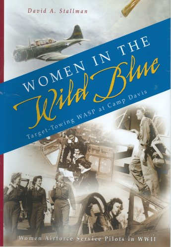 Women in the Wild Blue: Target-Towing WASP At Camp Davis: Stallman, David A.