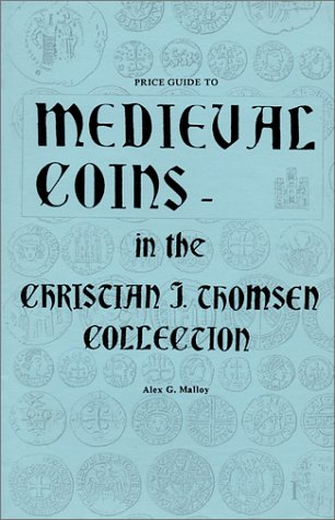 Price Guide to Medieval Coins in the Christian J. Thomsen Collection: Alex G. Malloy