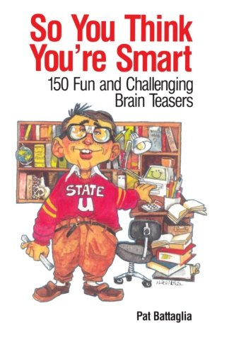 So You Think You're Smart: 150 Fun: Pat Battaglia