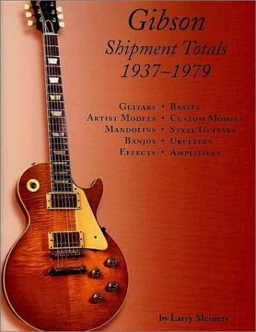 9780970827340: Gibson Shipment Totals, 1937-1979: Guitars, Basses, Artist Models, Custom Models, Mandolins, Steel Guitars, Banjos, Ukuleles, Effects, Amplifiers