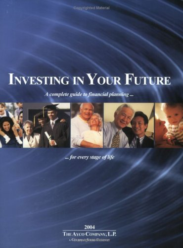 Investing in Your Future: A Complete Guide to Financial Planning for Every Stage of Life, 2004: L.P...
