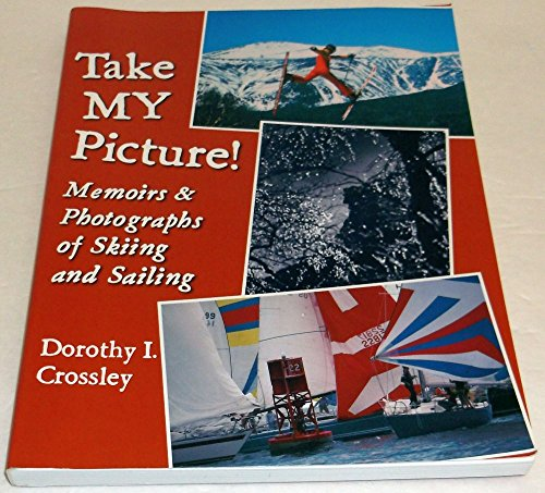 9780970832443: Take My Picture: Memoirs and Photographs of Skiing and Sailing: Fifty Years as a Photojournalist